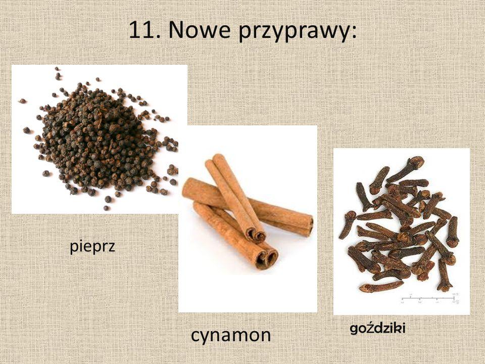 11. Nowe przyprawy: pieprz goździki cynamon
