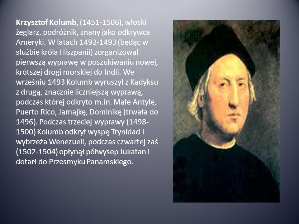 Krzysztof Kolumb, (1451-1506), włoski żeglarz, podróżnik, znany jako odkrywca Ameryki.
