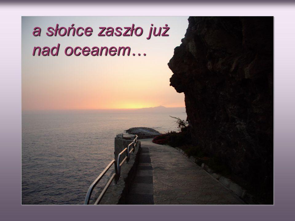 a słońce zaszło już nad oceanem…