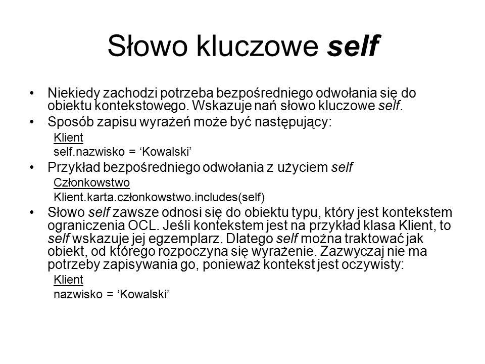Słowo kluczowe self Niekiedy zachodzi potrzeba bezpośredniego odwołania się do obiektu kontekstowego. Wskazuje nań słowo kluczowe self.