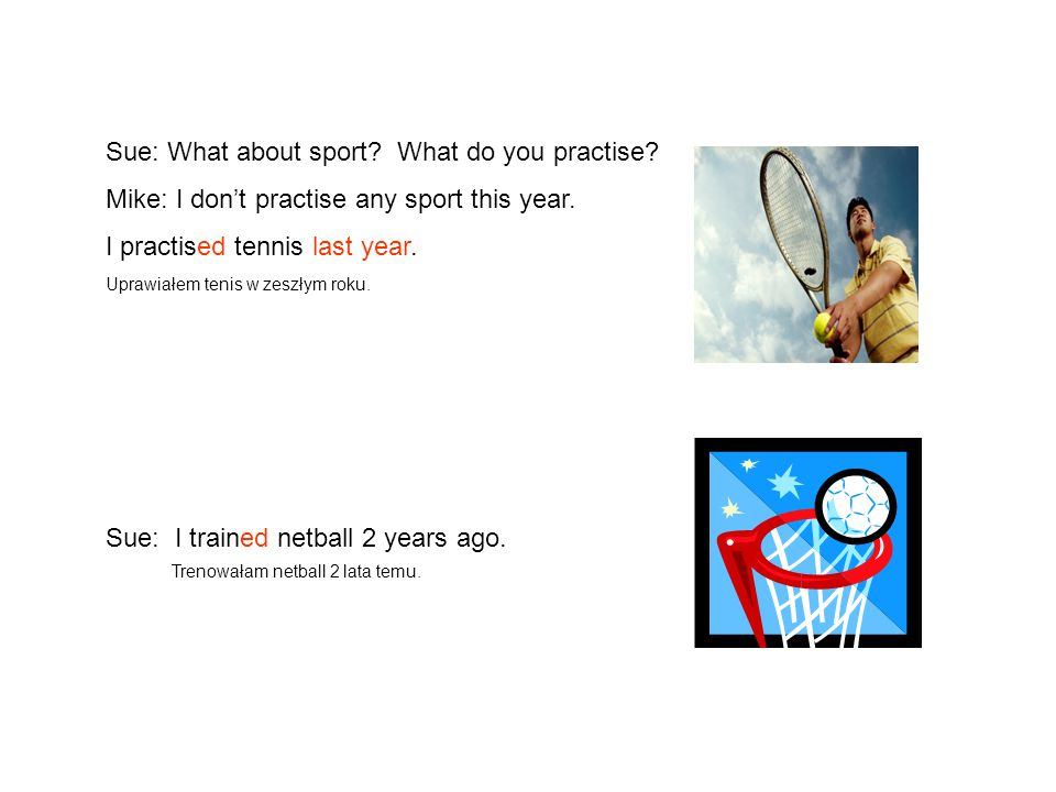 Sue: What about sport What do you practise