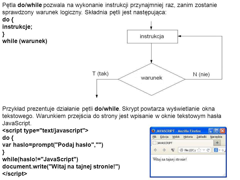 Pętla do/while pozwala na wykonanie instrukcji przynajmniej raz, zanim zostanie sprawdzony warunek logiczny. Składnia pętli jest następująca:
