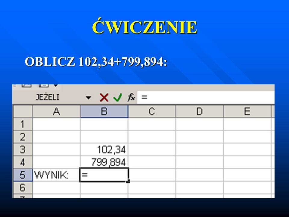 ĆWICZENIE OBLICZ 102,34+799,894: