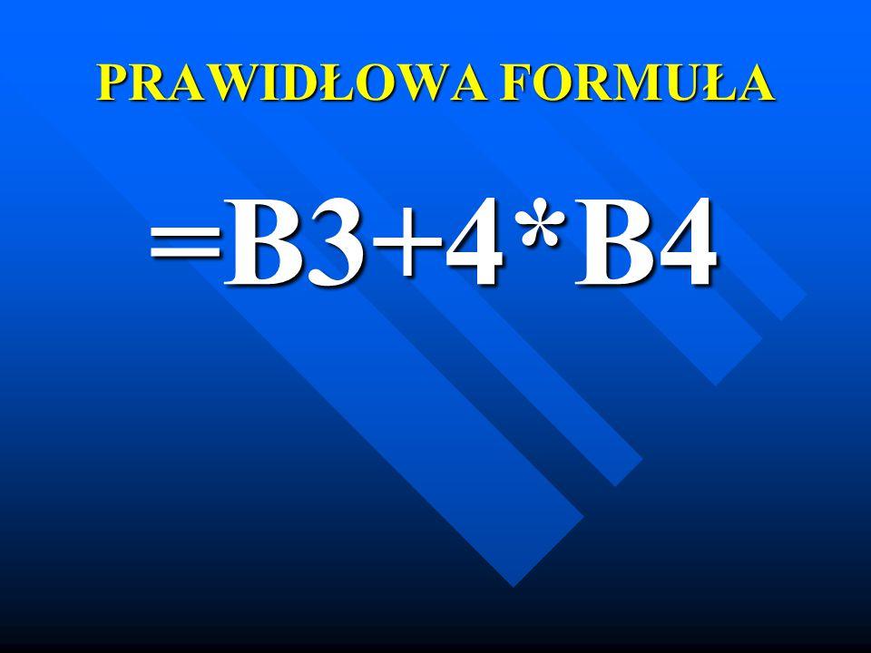 PRAWIDŁOWA FORMUŁA =B3+4*B4