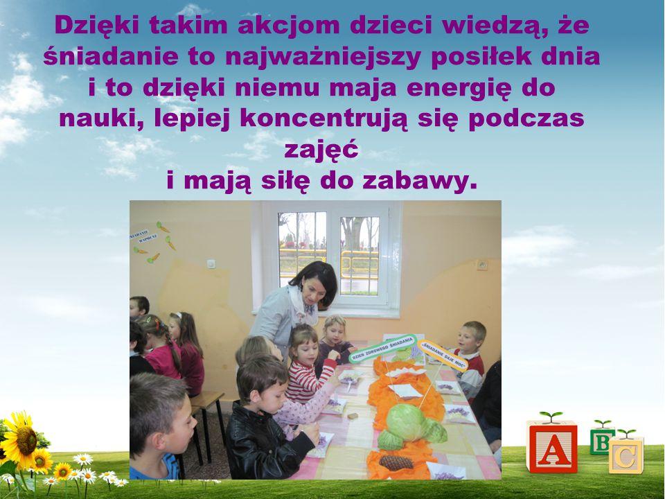 Dzięki takim akcjom dzieci wiedzą, że śniadanie to najważniejszy posiłek dnia i to dzięki niemu maja energię do nauki, lepiej koncentrują się podczas zajęć i mają siłę do zabawy.