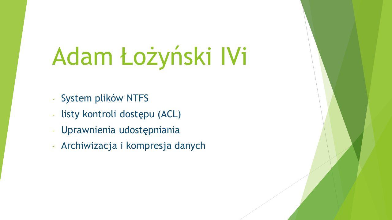 Adam Łożyński IVi System plików NTFS listy kontroli dostępu (ACL)