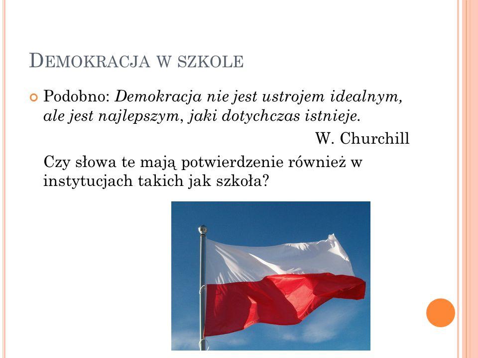Demokracja w szkole Podobno: Demokracja nie jest ustrojem idealnym, ale jest najlepszym, jaki dotychczas istnieje.