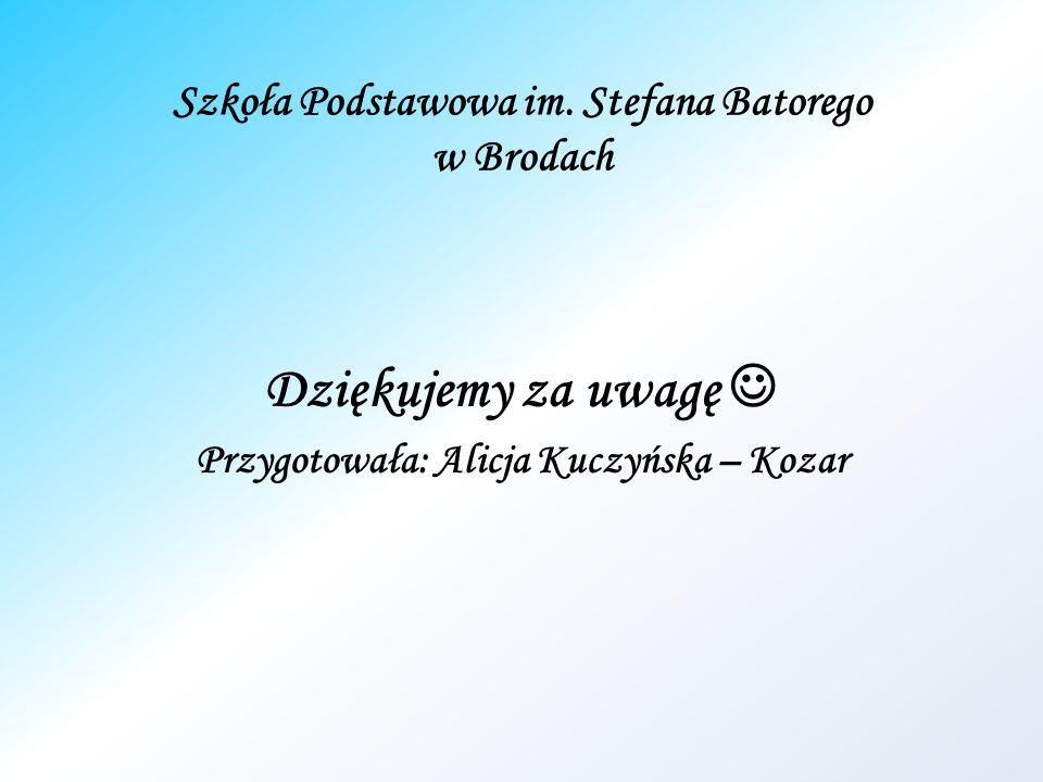 Dziękujemy za uwagę  Szkoła Podstawowa im. Stefana Batorego w Brodach