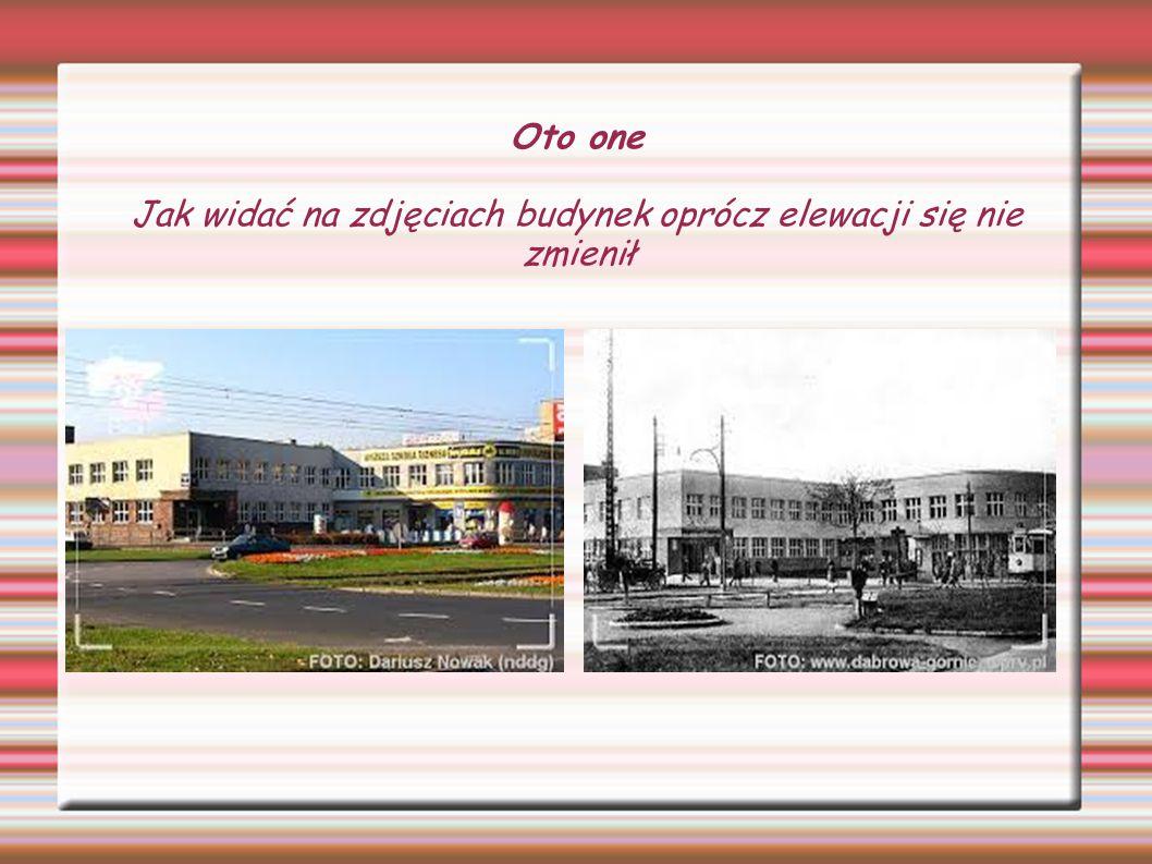 Oto one Jak widać na zdjęciach budynek oprócz elewacji się nie zmienił