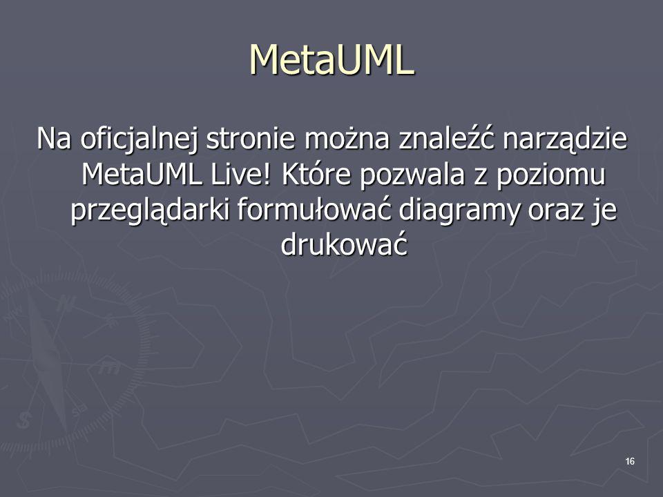 MetaUML Na oficjalnej stronie można znaleźć narządzie MetaUML Live.