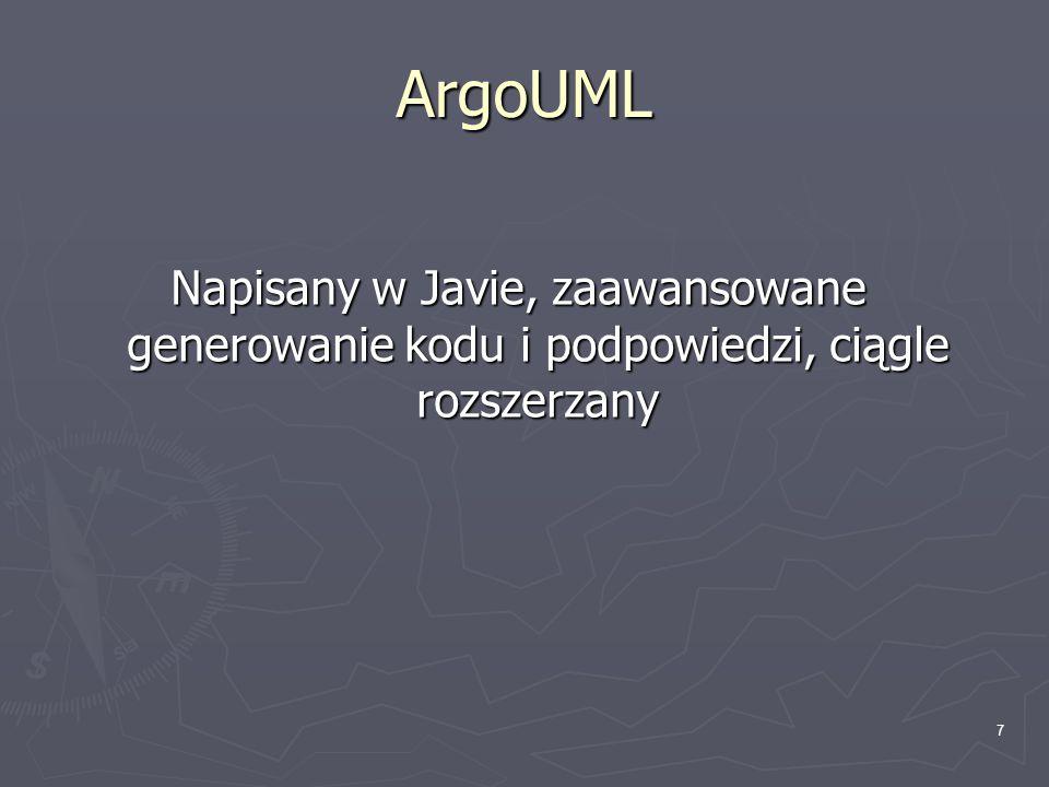 ArgoUML Napisany w Javie, zaawansowane generowanie kodu i podpowiedzi, ciągle rozszerzany