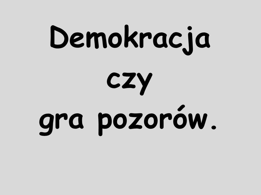 Demokracja czy gra pozorów.