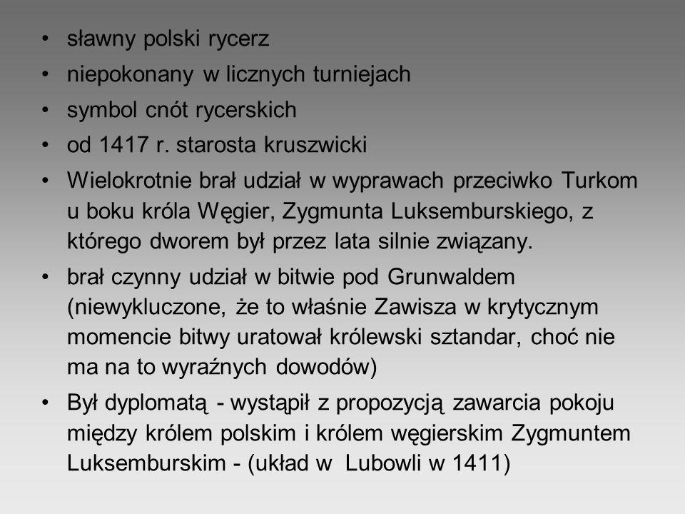 sławny polski rycerz niepokonany w licznych turniejach. symbol cnót rycerskich. od 1417 r. starosta kruszwicki.