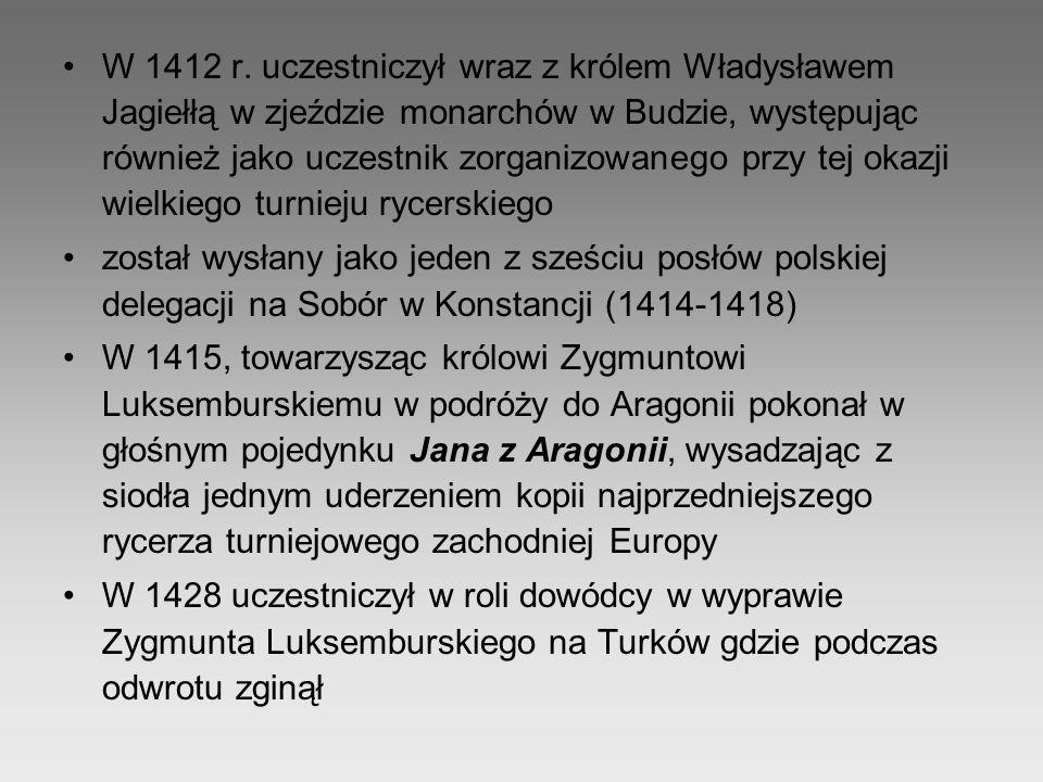 W 1412 r. uczestniczył wraz z królem Władysławem Jagiełłą w zjeździe monarchów w Budzie, występując również jako uczestnik zorganizowanego przy tej okazji wielkiego turnieju rycerskiego