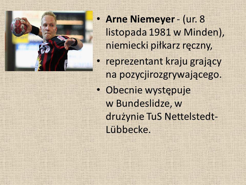 Arne Niemeyer - (ur. 8 listopada 1981 w Minden), niemiecki piłkarz ręczny,