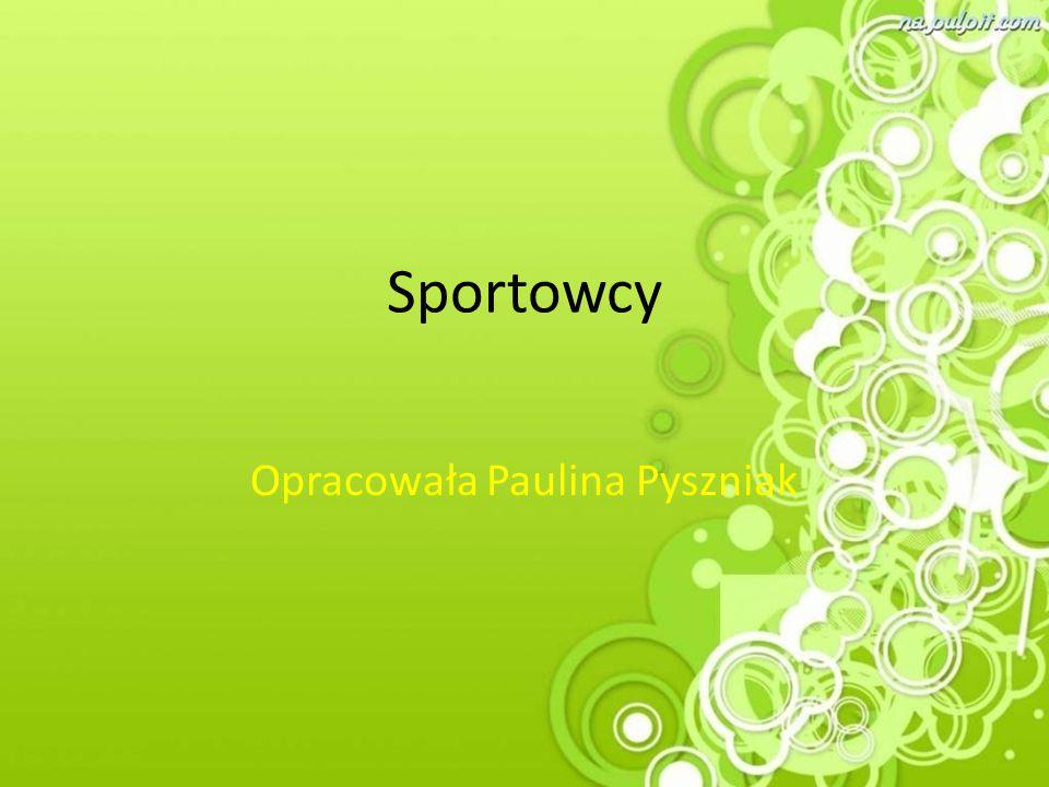 Opracowała Paulina Pyszniak