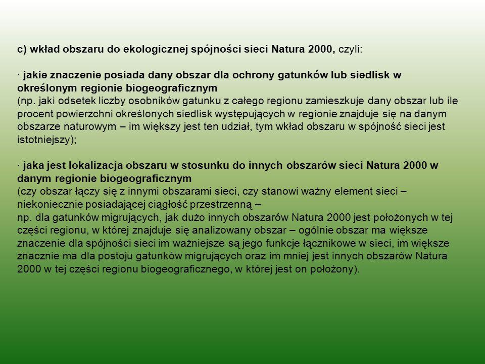 c) wkład obszaru do ekologicznej spójności sieci Natura 2000, czyli: · jakie znaczenie posiada dany obszar dla ochrony gatunków lub siedlisk w określonym regionie biogeograficznym (np.