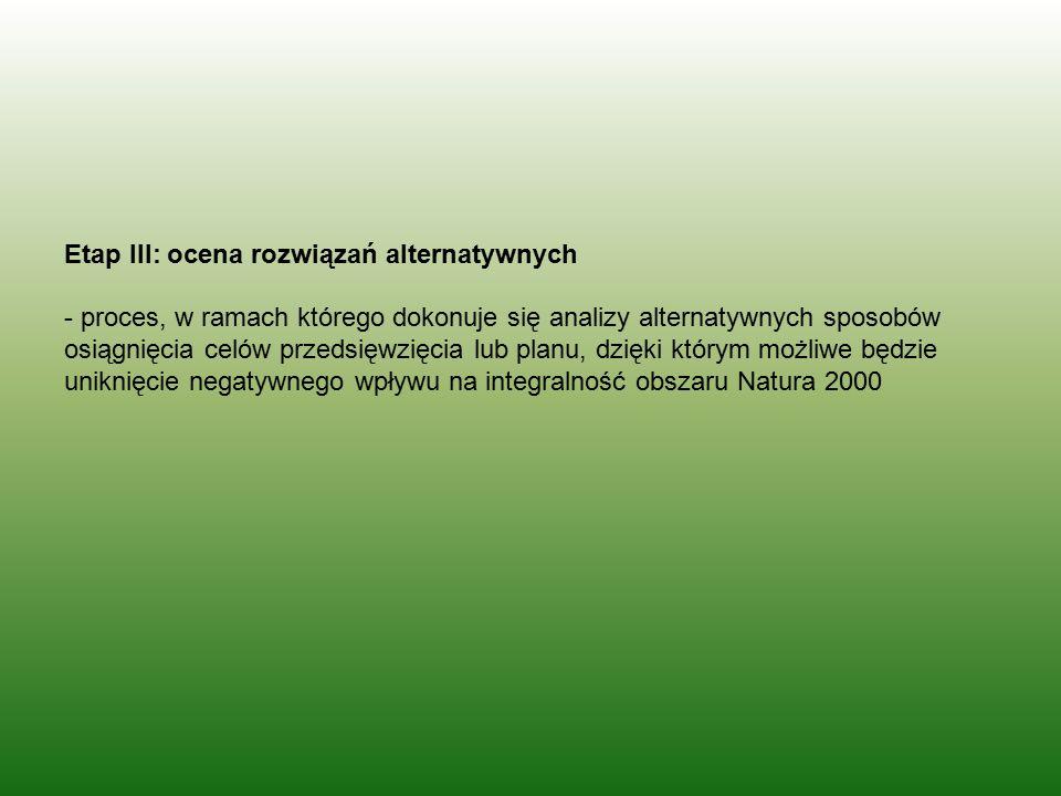 Etap III: ocena rozwiązań alternatywnych - proces, w ramach którego dokonuje się analizy alternatywnych sposobów osiągnięcia celów przedsięwzięcia lub planu, dzięki którym możliwe będzie uniknięcie negatywnego wpływu na integralność obszaru Natura 2000