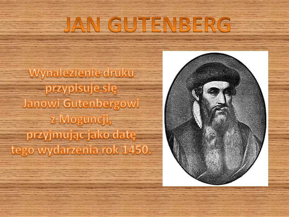 JAN GUTENBERG Wynalezienie druku przypisuje się Janowi Gutenbergowi