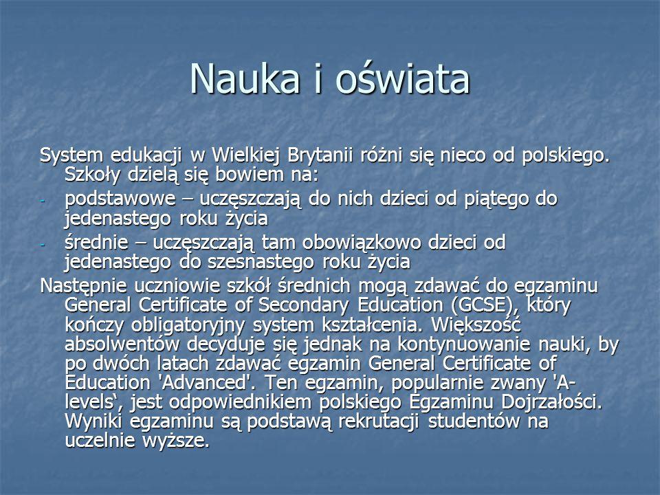 Nauka i oświata System edukacji w Wielkiej Brytanii różni się nieco od polskiego. Szkoły dzielą się bowiem na:
