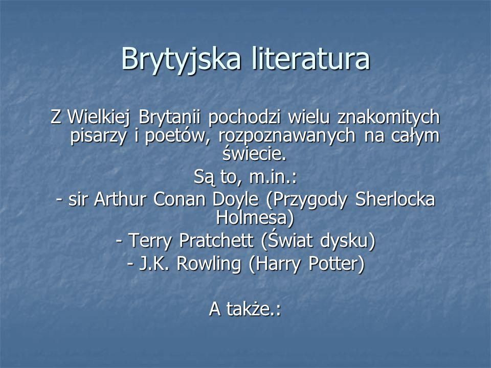 Brytyjska literatura Z Wielkiej Brytanii pochodzi wielu znakomitych pisarzy i poetów, rozpoznawanych na całym świecie.