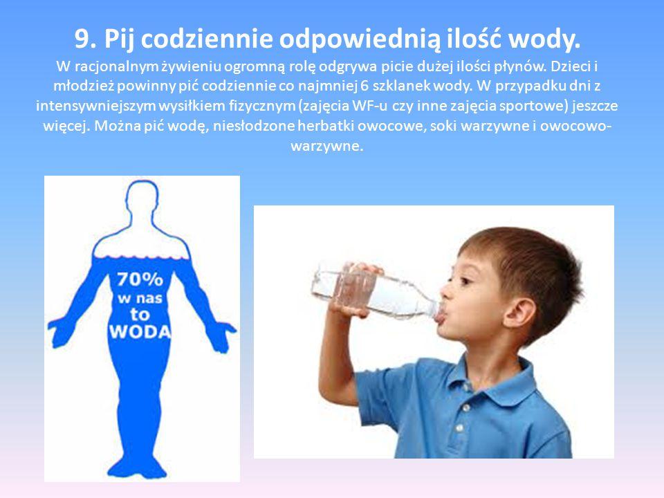 9. Pij codziennie odpowiednią ilość wody