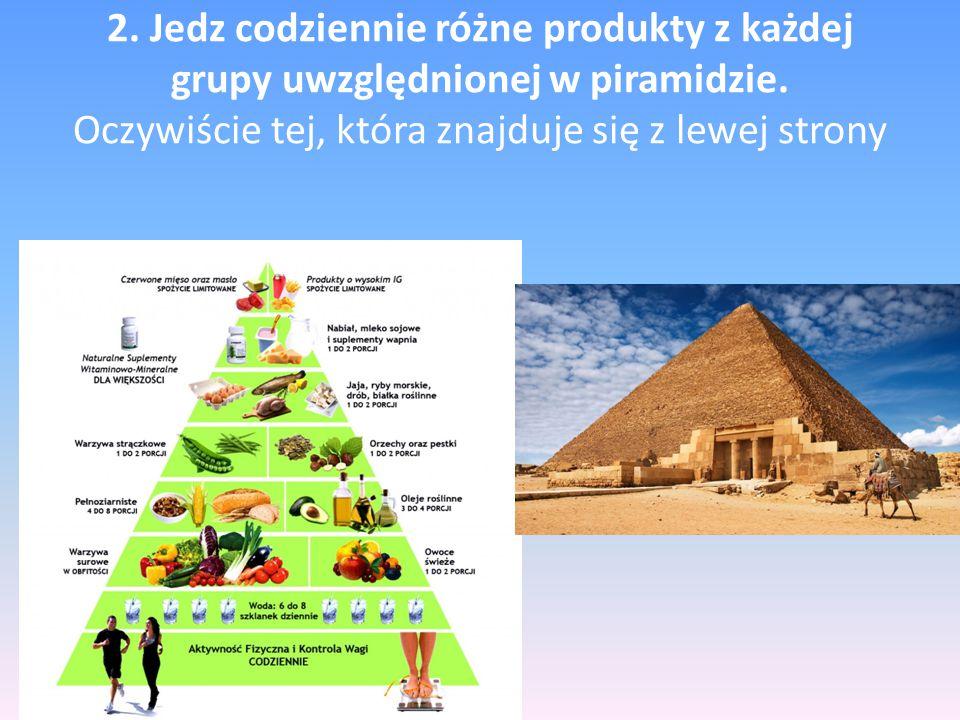 2. Jedz codziennie różne produkty z każdej grupy uwzględnionej w piramidzie.