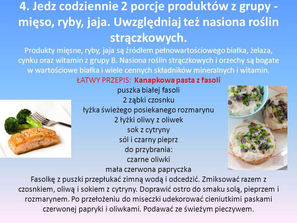 4. Jedz codziennie 2 porcje produktów z grupy - mięso, ryby, jaja