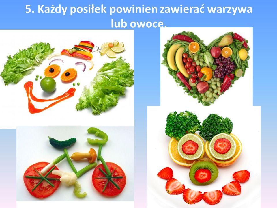 5. Każdy posiłek powinien zawierać warzywa lub owoce.