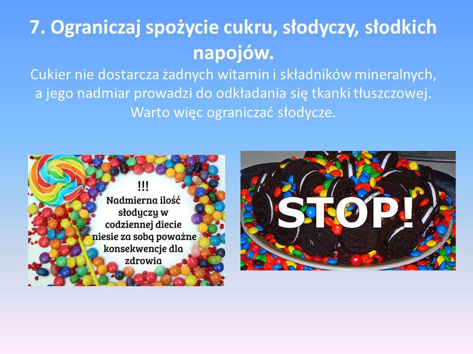 7. Ograniczaj spożycie cukru, słodyczy, słodkich napojów