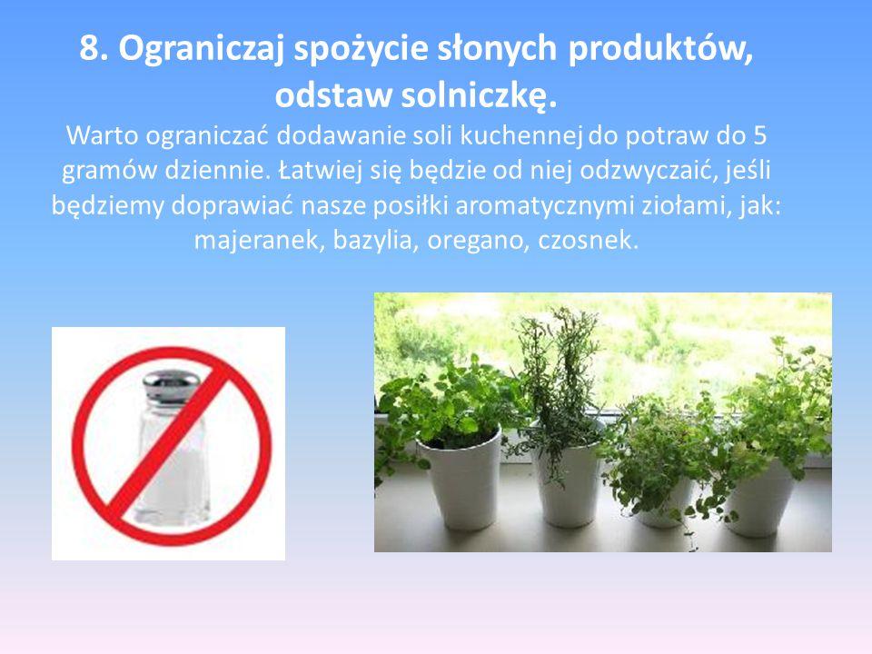 8. Ograniczaj spożycie słonych produktów, odstaw solniczkę