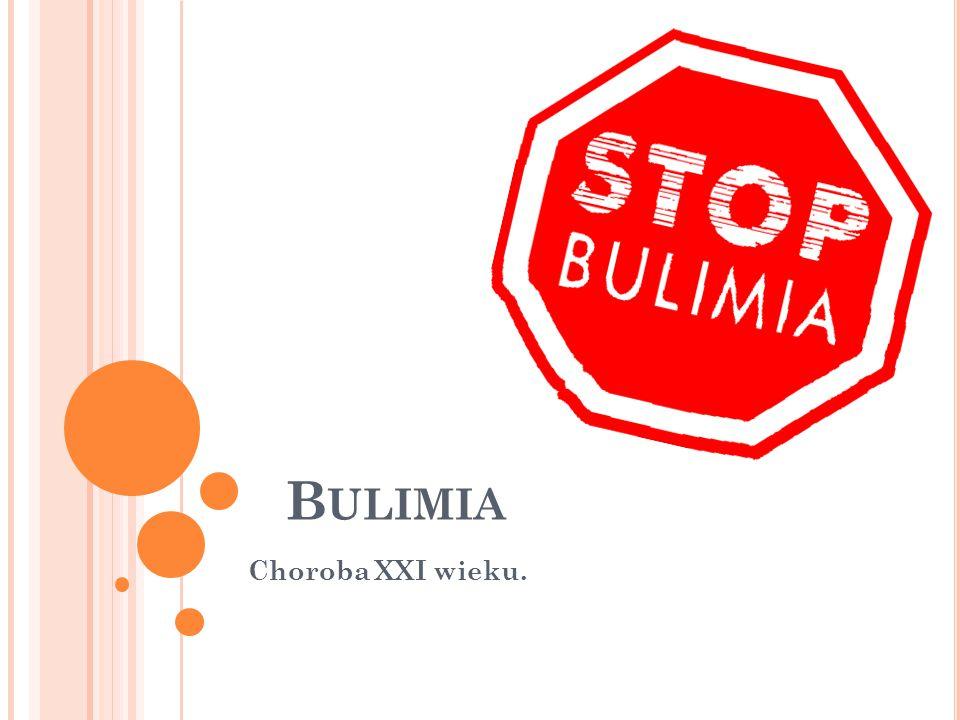 Bulimia Choroba XXI wieku.