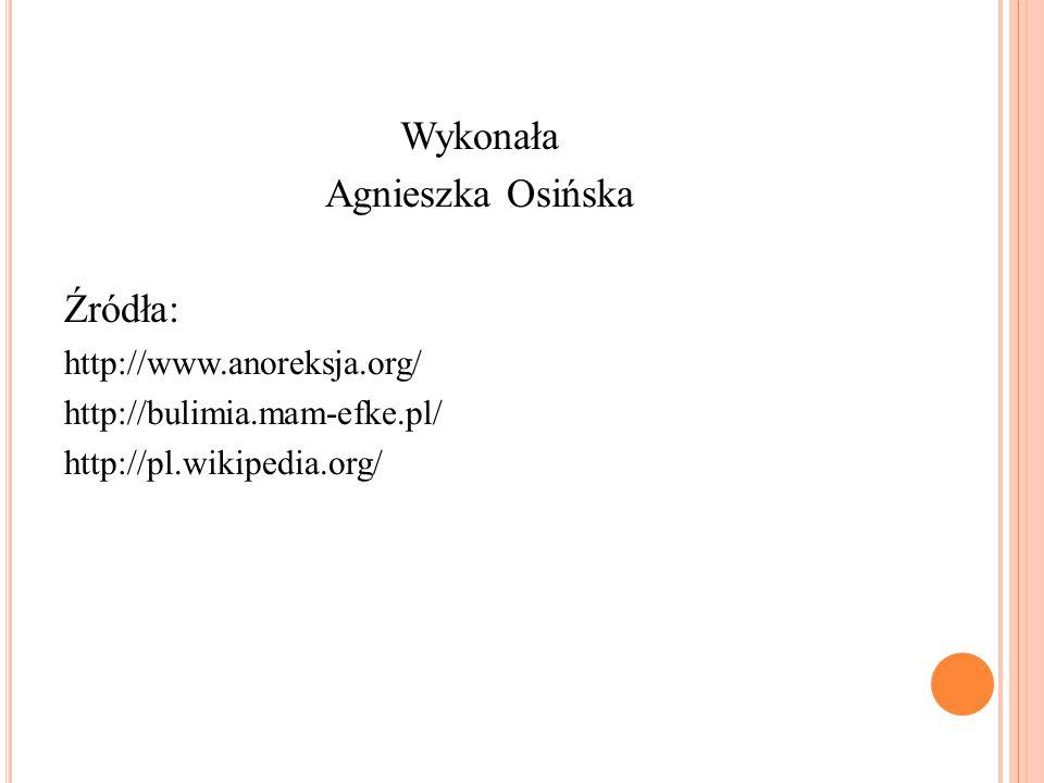 Wykonała Agnieszka Osińska Źródła: http://www.anoreksja.org/