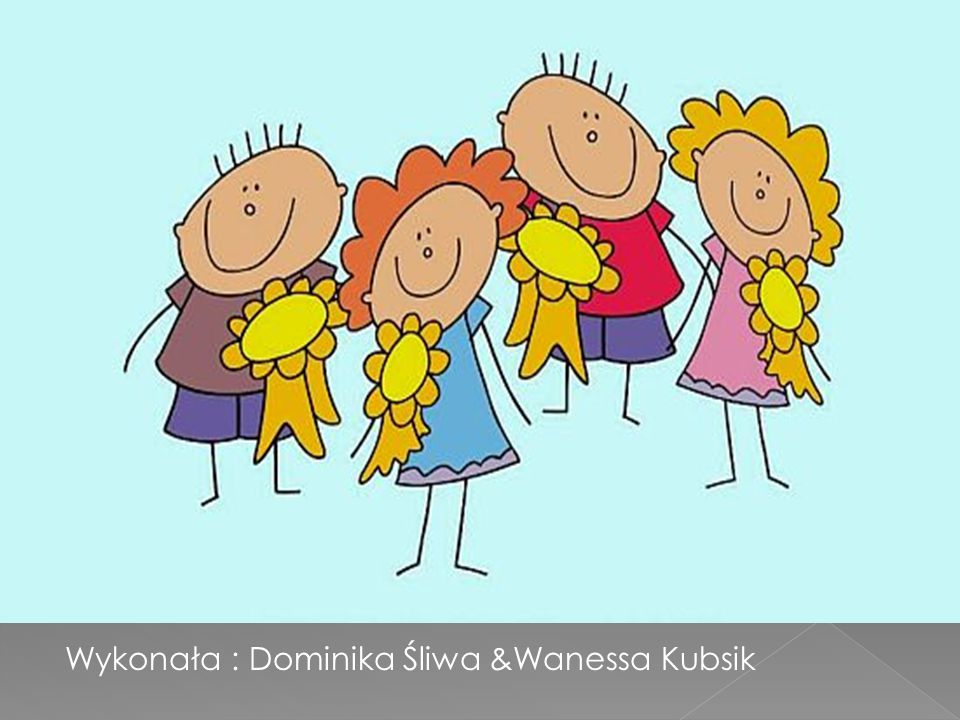 Wykonała : Dominika Śliwa &Wanessa Kubsik