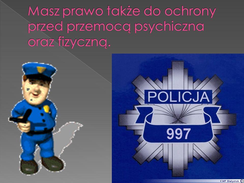 Masz prawo także do ochrony przed przemocą psychiczna oraz fizyczną.
