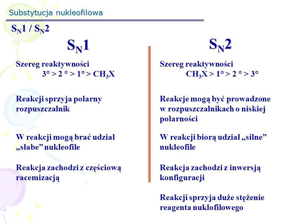 SN1 SN2 SN1 / SN2 Szereg reaktywności 3° > 2 ° > 1° > CH3X