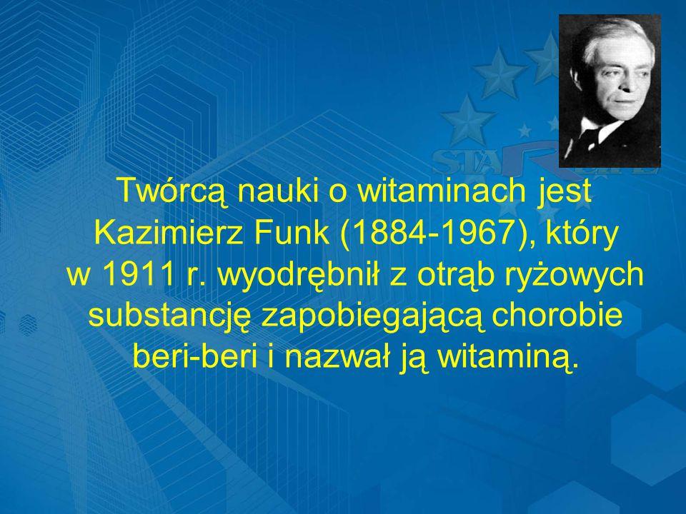 Twórcą nauki o witaminach jest Kazimierz Funk (1884-1967), który w 1911 r.