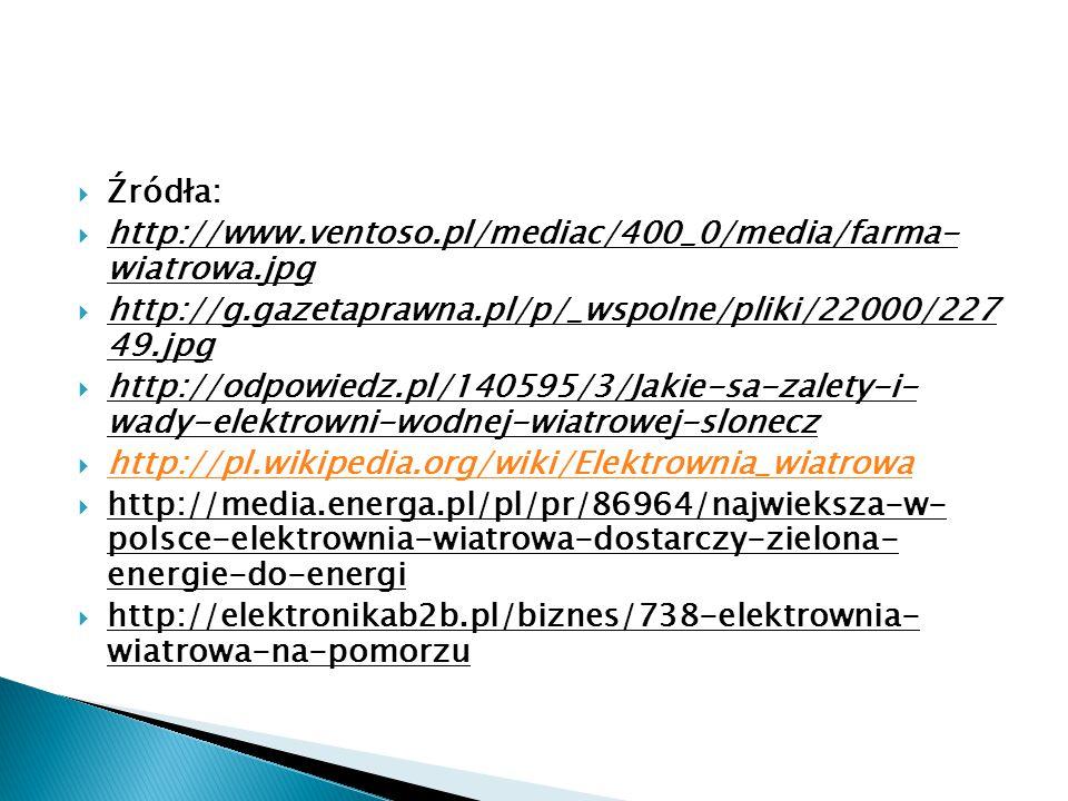 Źródła: http://www.ventoso.pl/mediac/400_0/media/farma- wiatrowa.jpg. http://g.gazetaprawna.pl/p/_wspolne/pliki/22000/227 49.jpg.