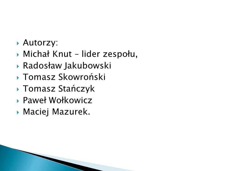 Autorzy: Michał Knut – lider zespołu, Radosław Jakubowski. Tomasz Skowroński. Tomasz Stańczyk. Paweł Wołkowicz.