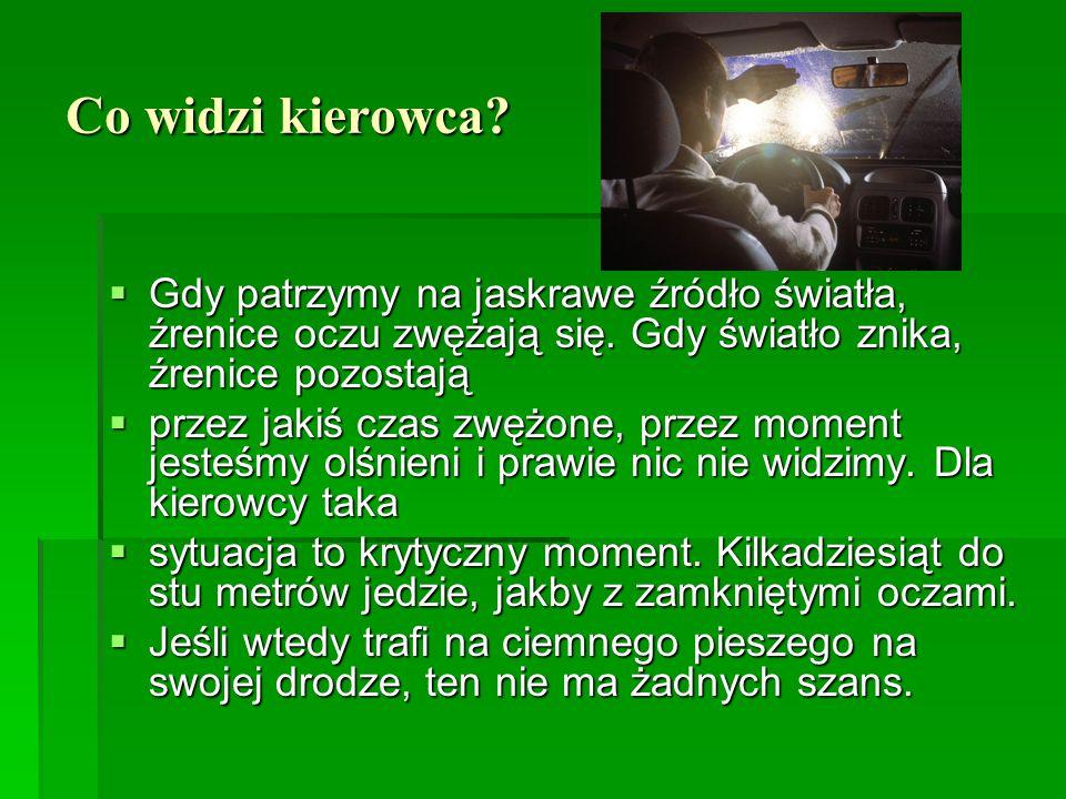 Co widzi kierowca Gdy patrzymy na jaskrawe źródło światła, źrenice oczu zwężają się. Gdy światło znika, źrenice pozostają.