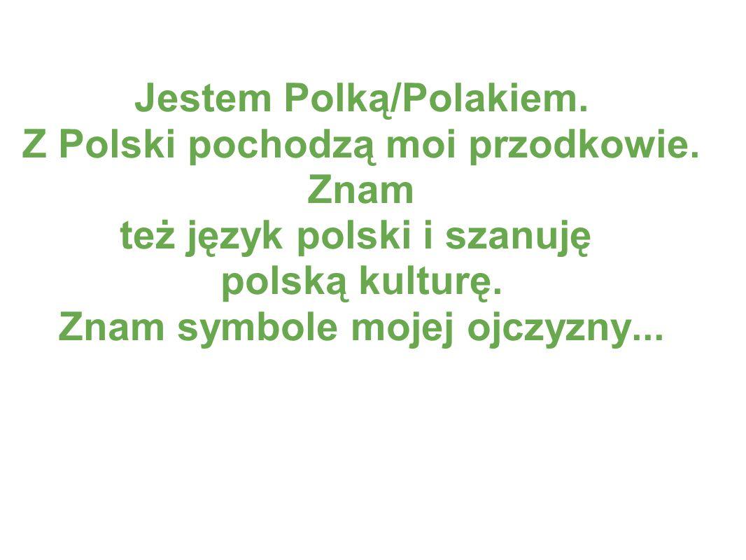 Jestem Polką/Polakiem. Z Polski pochodzą moi przodkowie