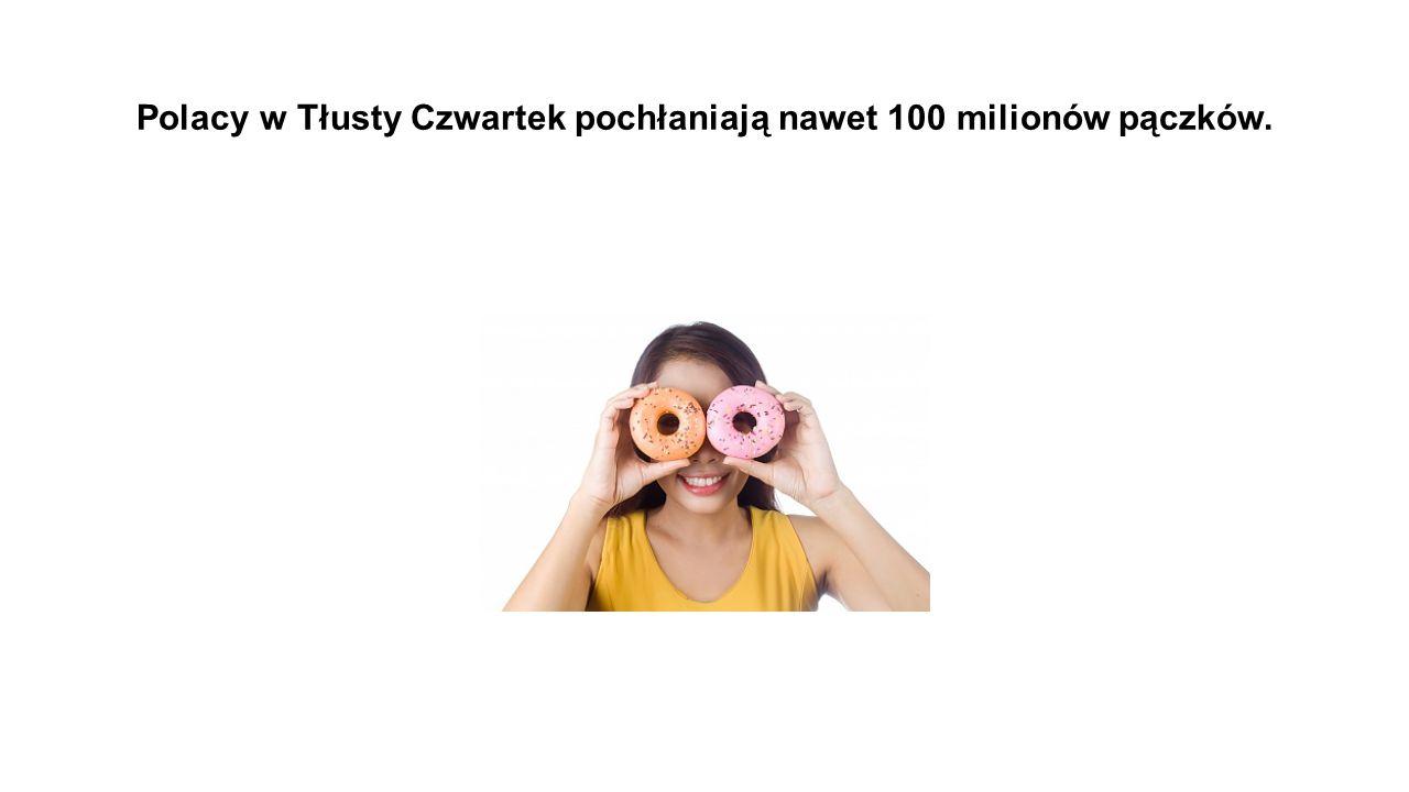 Polacy w Tłusty Czwartek pochłaniają nawet 100 milionów pączków.