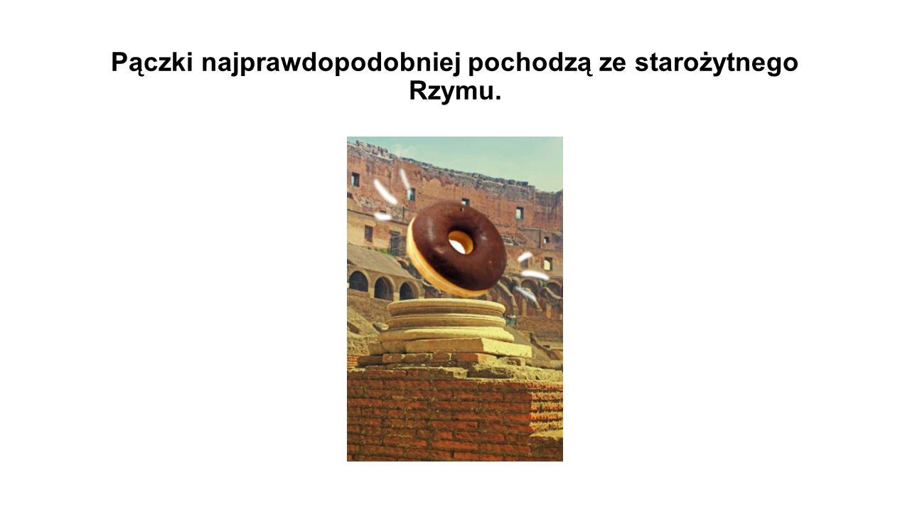 Pączki najprawdopodobniej pochodzą ze starożytnego Rzymu.