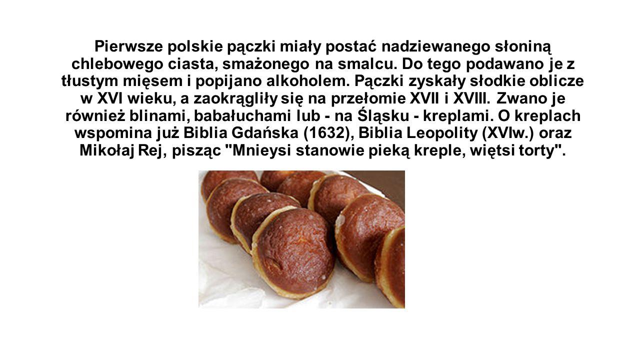 Pierwsze polskie pączki miały postać nadziewanego słoniną chlebowego ciasta, smażonego na smalcu.