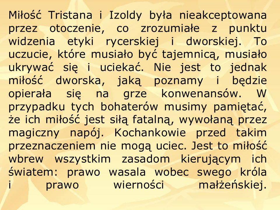 Miłość Tristana i Izoldy była nieakceptowana przez otoczenie, co zrozumiałe z punktu widzenia etyki rycerskiej i dworskiej.