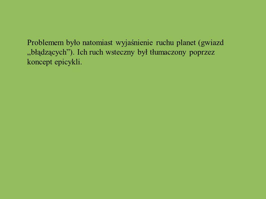 Problemem było natomiast wyjaśnienie ruchu planet (gwiazd