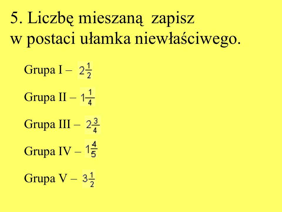 5. Liczbę mieszaną zapisz w postaci ułamka niewłaściwego.