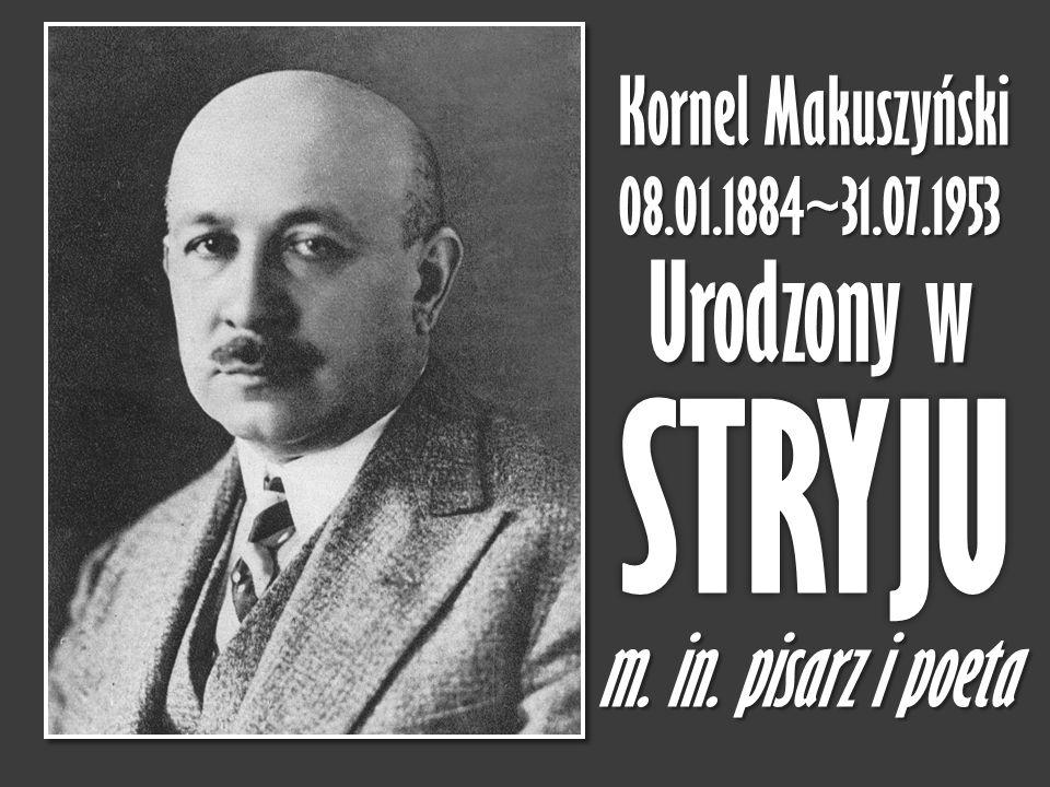 STRYJU Urodzony w m. in. pisarz i poeta Kornel Makuszyński