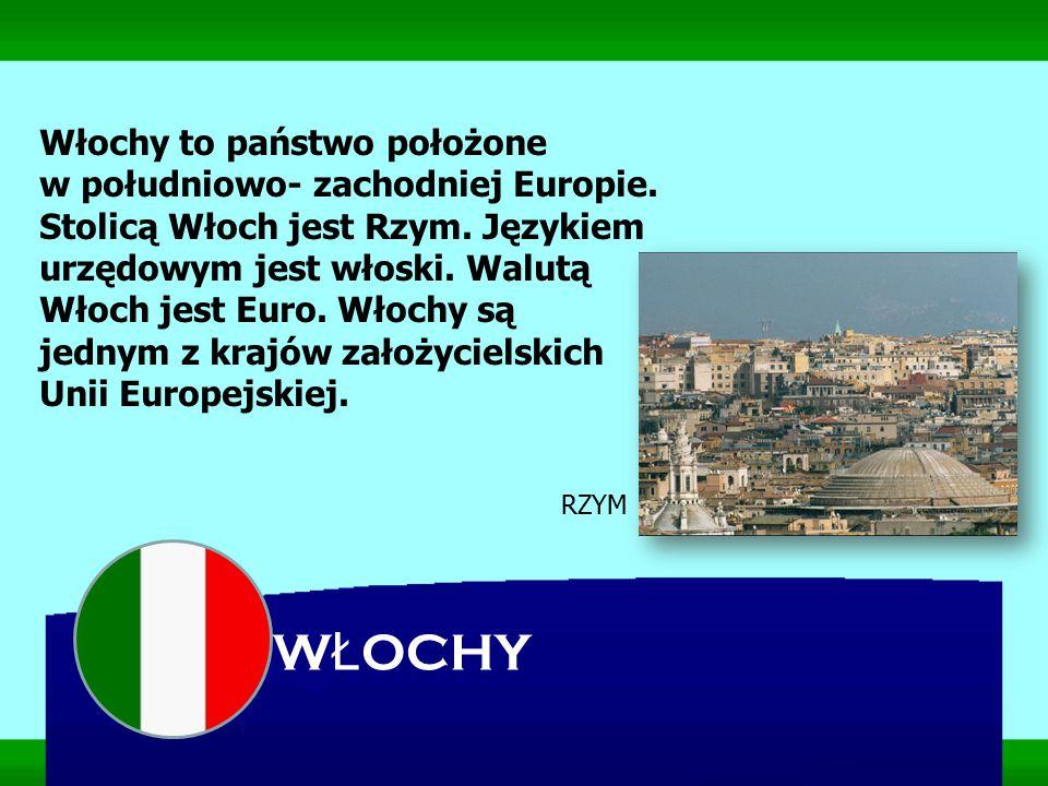 Włochy to państwo położone w południowo- zachodniej Europie