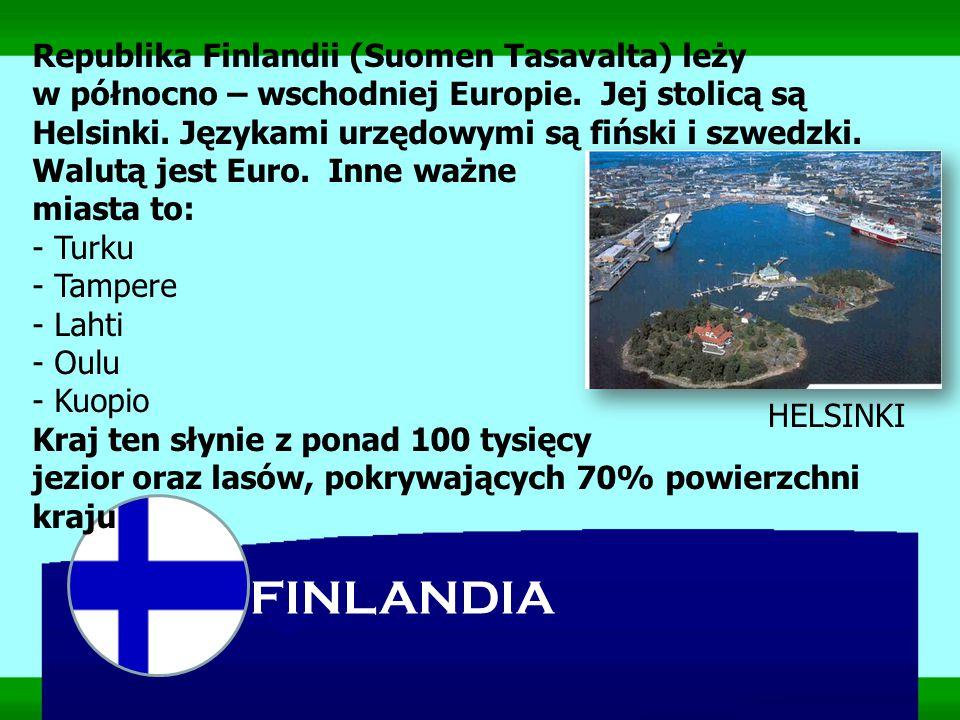 Republika Finlandii (Suomen Tasavalta) leży w północno – wschodniej Europie. Jej stolicą są Helsinki. Językami urzędowymi są fiński i szwedzki. Walutą jest Euro. Inne ważne